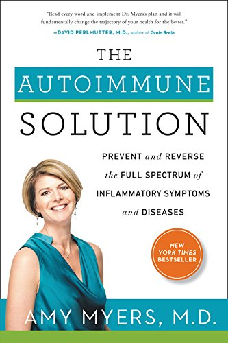 The Autoimmune Solution: Prevent and Reverse the Full Spectrum of Inflammatory Symptoms and Diseases Hardcover – January 27, 2015 Amy Myers M.D. HarperOne 0062347470 Diet & Nutrition - Diets