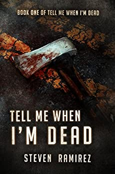Tell Me When I'm Dead: Book One of TELL ME WHEN I'M DEAD by [Ramirez, Steven]