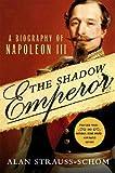 The Shadow Emperor: A Biography of Napoleon III