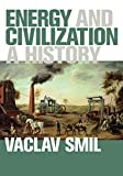 Energy and Civilization: A History (The MIT Press)