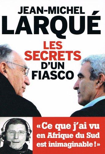 Les Secrets D'un Fiasco            Fl (French Edition) - Jean-Michel Larqué