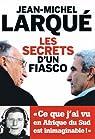 Les secrets d'un fiasco par Larqué