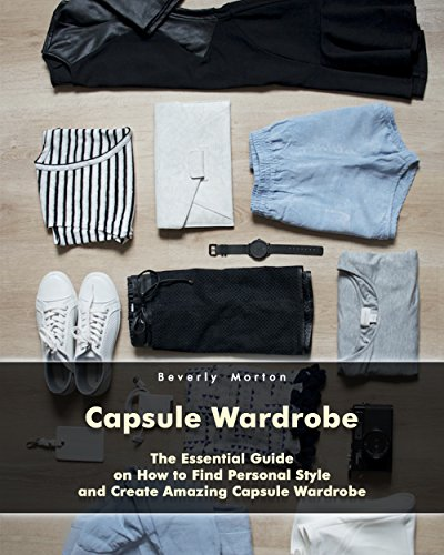 Capsule Wardrobe: The Essential Guide on How to Find Personal Style and Create Amazing Capsule Wardrobe: Smart Wardrobe Wardrobe Essentials Minimalist Wardrobe Personal Style Capsule Wardrobe