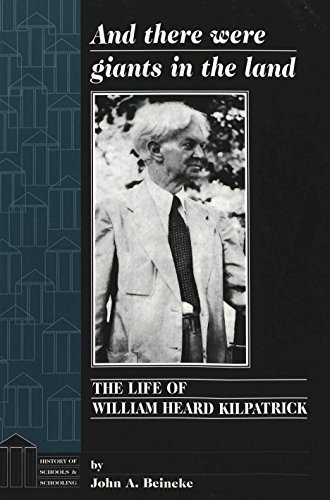 And there were giants in the land: The Life of William Heard Kilpatrick (History of Schools and Schooling) by Beineke John A. (1998-06-01) Paperback