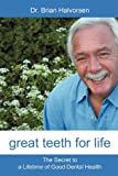 Great Teeth for Life, Brian Halvorsen, 1450200699