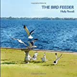 The Bird Feeder, Holly Powell, 149273120X
