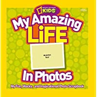 My Amazing Life in Photos: My Fun, Wacky, and Inspirational Photo Scrapbook (Photography) de National Geographic Kids