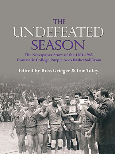 (The Undefeated Season: The Newspaper Story of the 1964-1965 Evansville College Purple Aces Basketball Team)