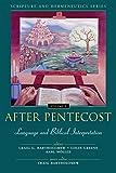 After Pentecost: Language and Biblical Interpretation (Scripture and Hermeneutics Series, V. 2)