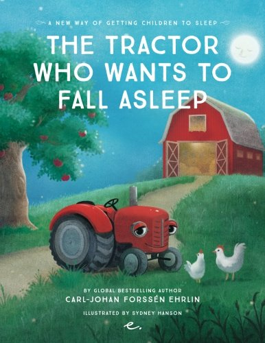 The Tractor Who Wants to Fall Asleep: A New Way of Getting Children to Sleep (Volume 3)