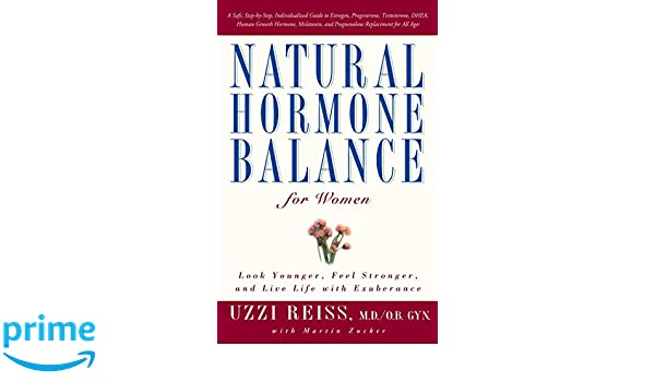 Natural Hormone Balance for Women: Look Younger, Feel Stronger, and Live Life with Exuberance: Amazon.es: Uzzi Reiss, Martin Zucker: Libros en idiomas ...