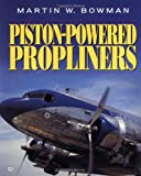 Piston-Powered Propliners, Bowman, Martin W., 0760310122