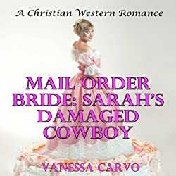 Mail Order Bride: Sarah's Damaged Cowboy