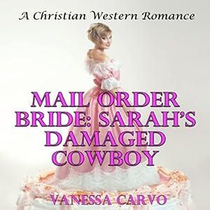 Mail Order Bride: Sarah's Damaged Cowboy Audiobook