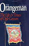The Orangeman : The Life and Times of Ogle Gowan, Akenson, Donald Harman, 088862963X