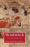 Front cover for the book Warwick the Kingmaker by Paul Murray Kendall