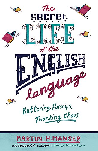 [Ebook] The Secret Life of the English Language: Buttering Parsnips, Twocking Chavs [E.P.U.B]