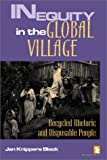 Inequity in the Global Village : Recycled Rhetoric and Disposable People, Black, Jan K., 1565491009