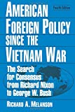 American Foreign Policy Since the Vietnam War: The Search for Consensus from Nixon to Clinton