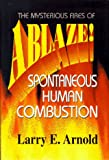 ABLAZE! The Mysterious Fires of Spontaneous Human Combustion