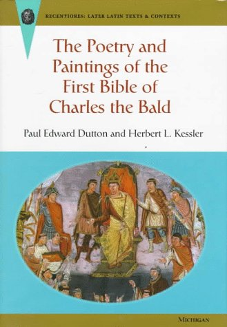 The Poetry and Paintings of the First Bible of Charles the Bald (Recentiores: Later Latin Texts and Contexts) by University of Michigan Press
