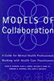 img - for Models Of Collaboration: A Guide For Mental Health Professionals Working With Health Care Practitioners (Basic Behavioral Science) book / textbook / text book