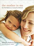 The Mother in Me : Real World Reflections on Growing into Motherhood, Kathryn Lynard Soper, 1606410148