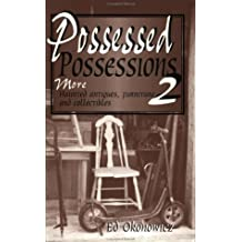 Possessed Possessions 2 : More Haunted Antiques, Furniture and Collectibles