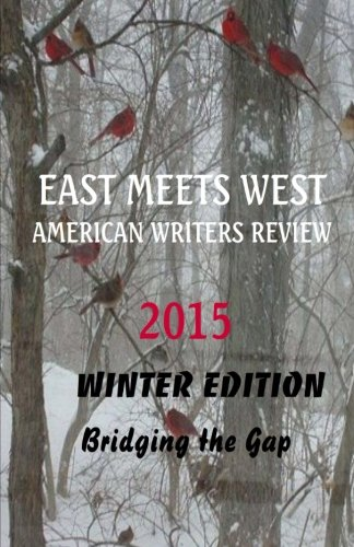 East Meets West American Writers Review 2015 Winter Edition: Bridging the Gap