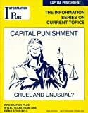 Capital Punishment - Cruel and Unusual? (The Information Series on Current Topics) (Reference Series)