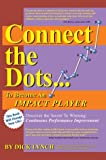 Connect the Dots... to Become an Impact Player, Dick Lynch, 0595750087
