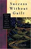 Success Without Guilt, Robert Strand, 0892213728