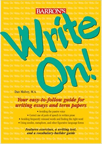 amazoncom write on your easytofollow guide for writing essays  amazoncom write on your easytofollow guide for writing essays and term  papers  dan mulvey ma books