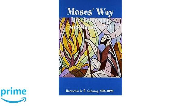 Moses Way Life Leadership And Management Hermenio Jr B Cabusog