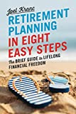 Retirement Planning in 8 Easy Steps: The Brief Guide to Lifelong Financial Freedom