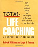 Total Life Coaching: 50+ Life Lessons, Skills, and Techniques to Enhance Your Practice . . . and Your Life