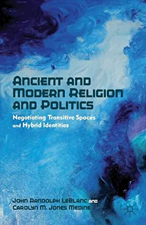 Ancient and Modern Religion and Politics: Negotiating Transitive