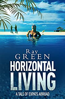 Horizontal Living: A Tale of Expats Abroad (Roy Groves Thriller Series Book 4) by [Green, Ray]
