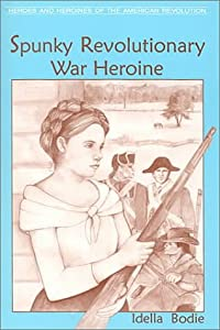 Spunky Revolutionary War Heroine (Heroes and Heroines of the Revolutionary War)