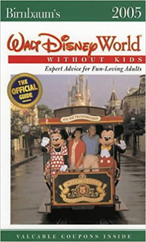 Walt Disney World without Kids 2005 (Birnbaum's Walt Disney World Without Kids: The Official Guide for Fun-Loving Adults)