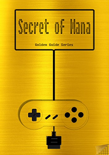 Secret of Mana Golden Guide for Super Nintendo and SNES Classic: including full walkthrough, all maps, videos, enemies, items, cheats, tips, stats, strategy ... instruction manual (Golden Guides Book 6) (Best Snes Strategy Games)