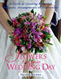img - for Flowers for Your Wedding Day: A Guide to Creating Beautiful Bouquets, Arrangements & Decorations book / textbook / text book
