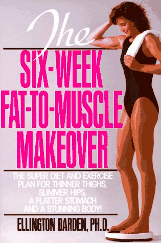 The Six-Week Fat-to-Muscle Makeover (Fat Six)