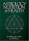 Astrology, Nutrition and Health, Robert C. Jansky, 0914918087