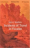 Incidents of Travel in Yucatan, John L. Stephens, 0486209261