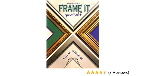 Frame It Yourself : Matting & Framing Step-By-Step: The Editors of ...