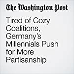 Tired of Cozy Coalitions, Germany's Millennials Push for More Partisanship | Griff Witte