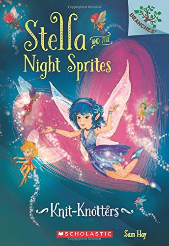 Knit-Knotters: A Branches Book (Stella and the Night Sprites #1) (Sprite Green)