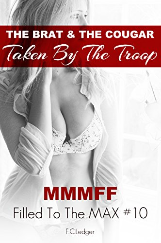 The Brat & The Cougar Taken By The Troop MMMFF (Filled to the MAX Book - Max Orgy