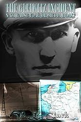 The Gleiwitz Incident: Nazi False Flag or Media Hoax? (Volume 2) (Powerwolf Publications) (Volume 6)